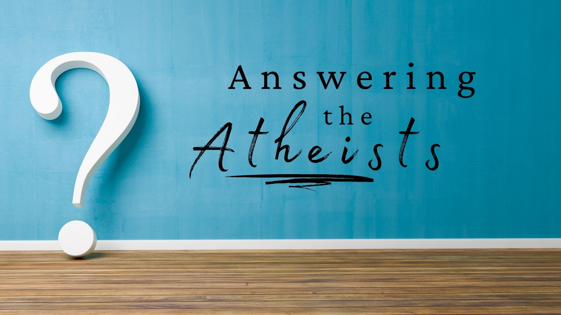answering the atheists